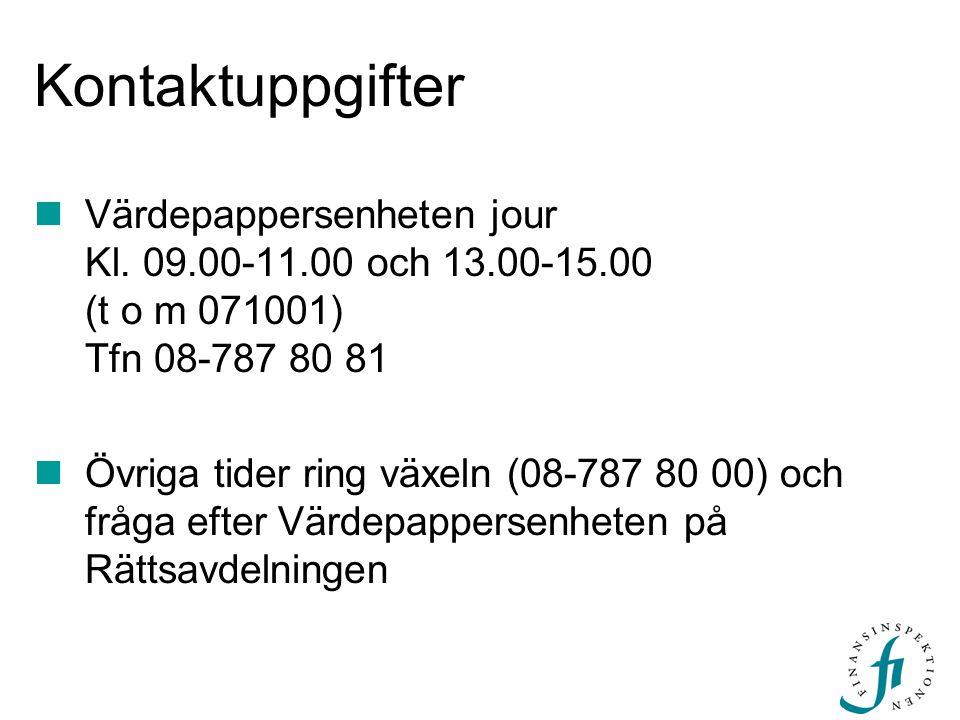 Kontaktuppgifter Värdepappersenheten jour Kl. 09.00-11.00 och 13.00-15.00 (t o m 071001) Tfn 08-787 80 81 Övriga tider ring växeln (08-787 80 00) och