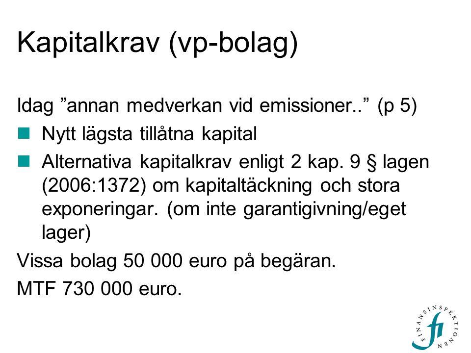 """Kapitalkrav (vp-bolag) Idag """"annan medverkan vid emissioner.."""" (p 5) Nytt lägsta tillåtna kapital Alternativa kapitalkrav enligt 2 kap. 9 § lagen (200"""