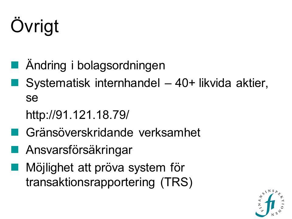 Övrigt Ändring i bolagsordningen Systematisk internhandel – 40+ likvida aktier, se http://91.121.18.79/ Gränsöverskridande verksamhet Ansvarsförsäkrin