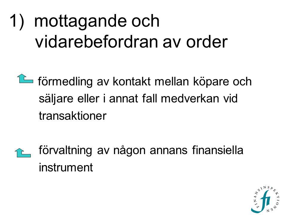 2) utförande av order på kunders uppdrag handel med finansiella instrument för annans räkning i eget namn förvaltning av någon annans finansiella instrument