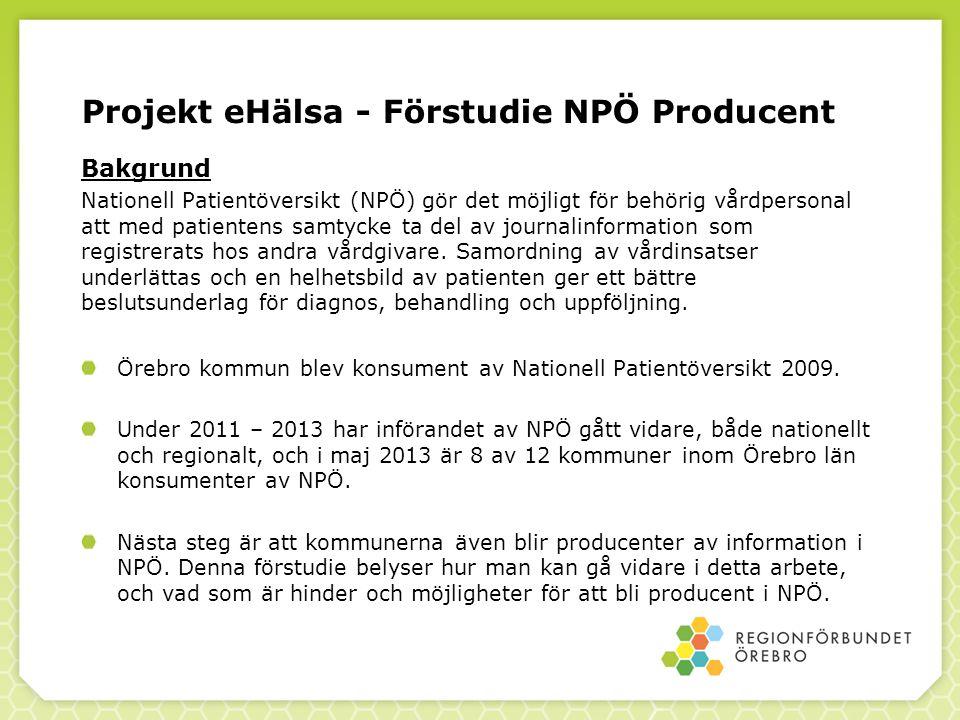 Projekt eHälsa - Förstudie NPÖ Producent Genomförande Det är ett stort arbete att bli producent till NPÖ.