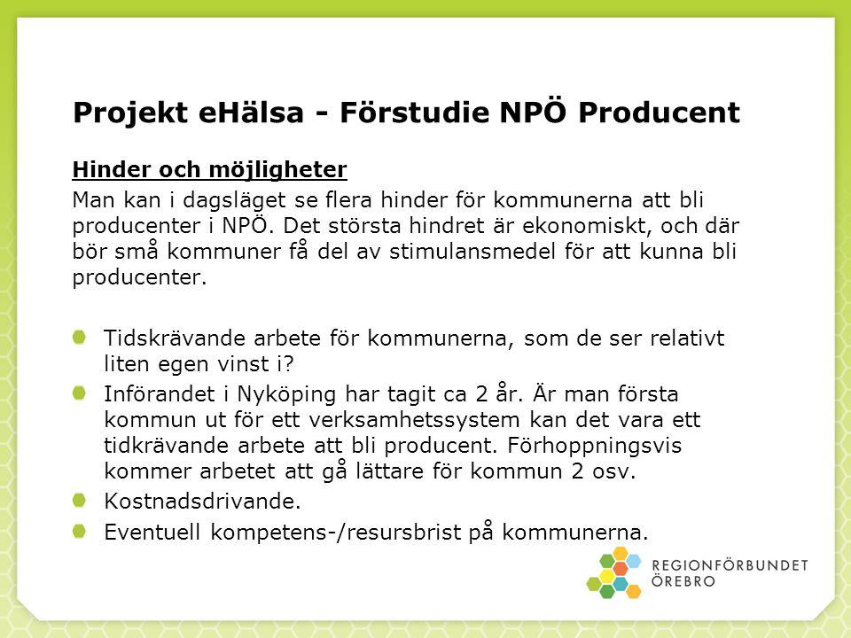 Projekt eHälsa - Förstudie NPÖ Producent Hinder och möjligheter Man kan i dagsläget se flera hinder för kommunerna att bli producenter i NPÖ.