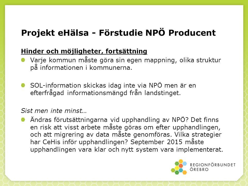 Projekt eHälsa - Förstudie NPÖ Producent Hinder och möjligheter, fortsättning Varje kommun måste göra sin egen mappning, olika struktur på informationen i kommunerna.