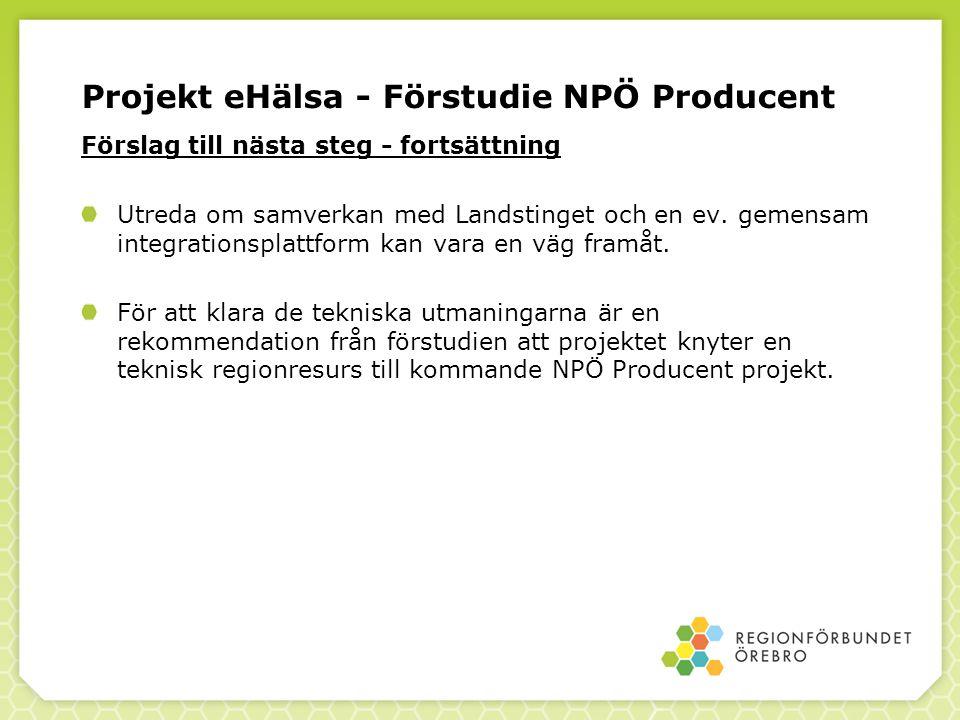 Projekt eHälsa - Förstudie NPÖ Producent Förslag till nästa steg - fortsättning Utreda om samverkan med Landstinget och en ev.