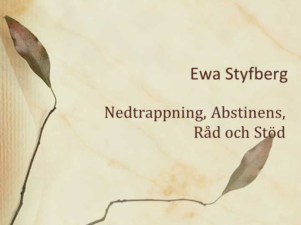 Ewa Styfberg Nedtrappning, Abstinens, Råd och Stöd