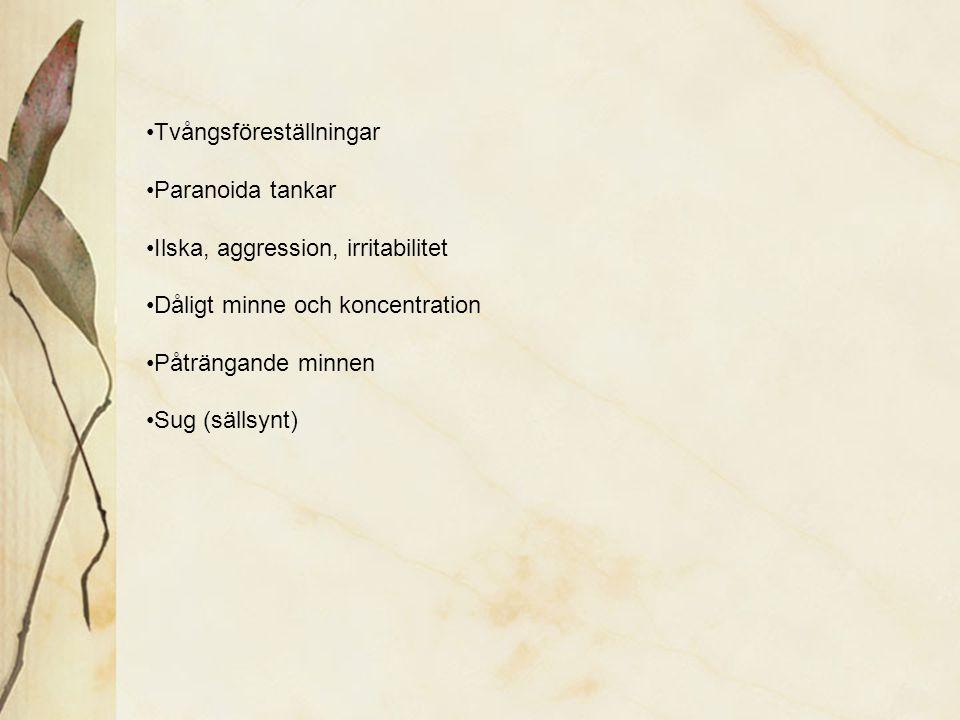 Tvångsföreställningar Paranoida tankar Ilska, aggression, irritabilitet Dåligt minne och koncentration Påträngande minnen Sug (sällsynt)