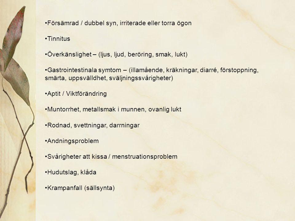 Försämrad / dubbel syn, irriterade eller torra ögon Tinnitus Överkänslighet – (ljus, ljud, beröring, smak, lukt) Gastrointestinala symtom – (illamåend