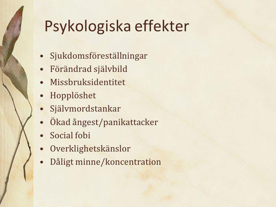 Psykologiska effekter Sjukdomsföreställningar Förändrad självbild Missbruksidentitet Hopplöshet Självmordstankar Ökad ångest/panikattacker Social fobi