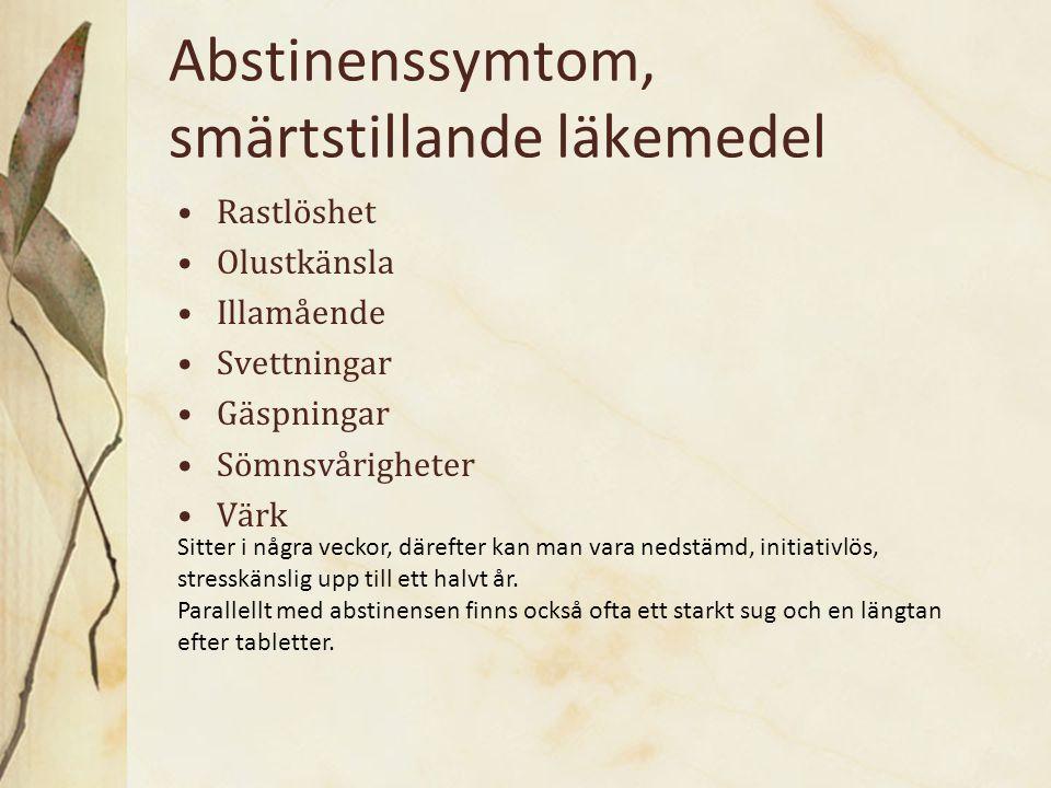 Abstinenssymtom, smärtstillande läkemedel Rastlöshet Olustkänsla Illamående Svettningar Gäspningar Sömnsvårigheter Värk Sitter i några veckor, därefte