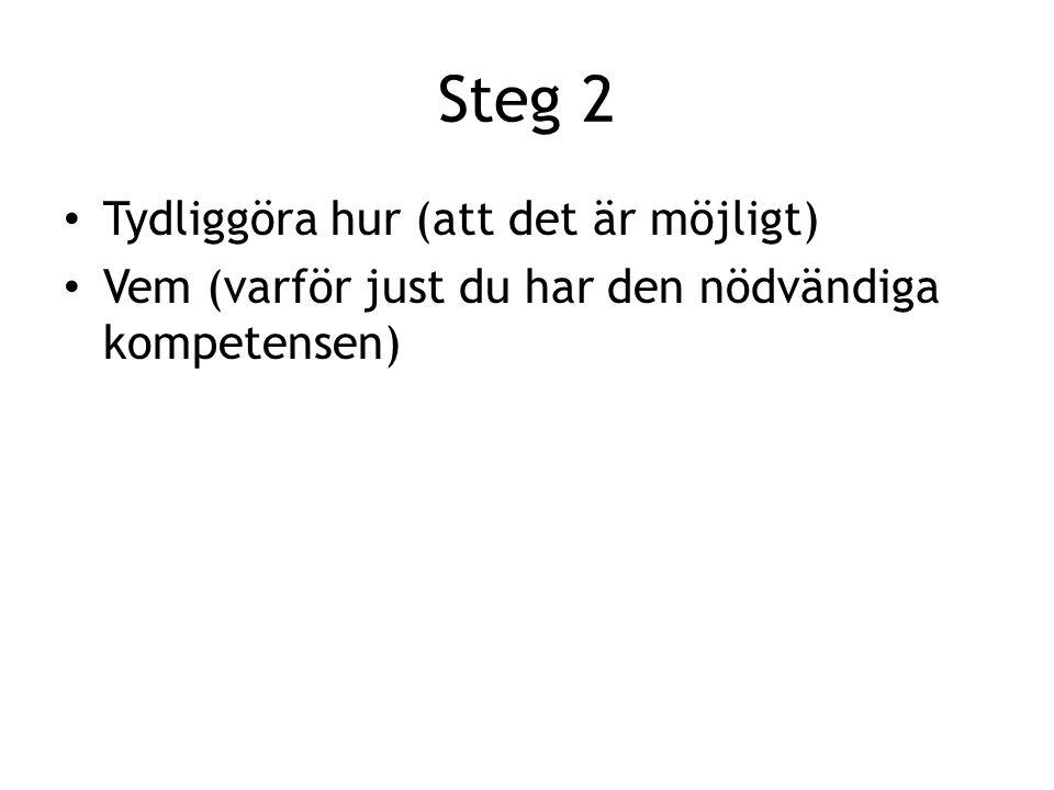 Steg 2 Tydliggöra hur (att det är möjligt) Vem (varför just du har den nödvändiga kompetensen)
