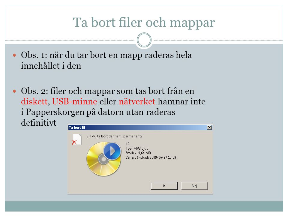 Ta bort filer och mappar Obs. 1: när du tar bort en mapp raderas hela innehållet i den Obs. 2: filer och mappar som tas bort från en diskett, USB-minn