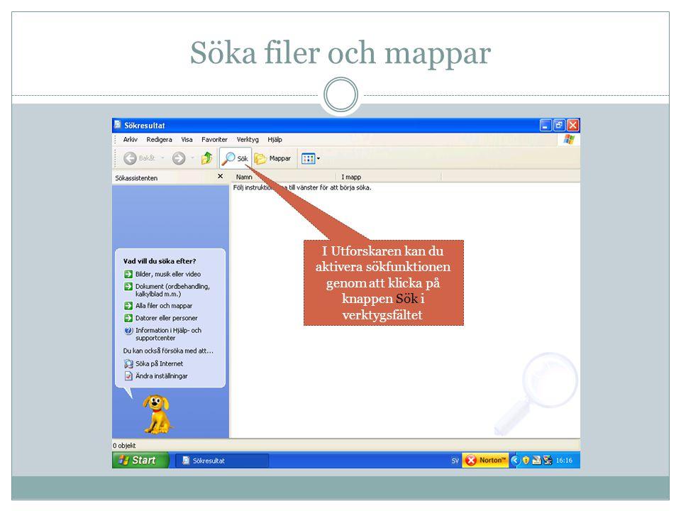 Söka filer och mappar I Utforskaren kan du aktivera sökfunktionen genom att klicka på knappen Sök i verktygsfältet