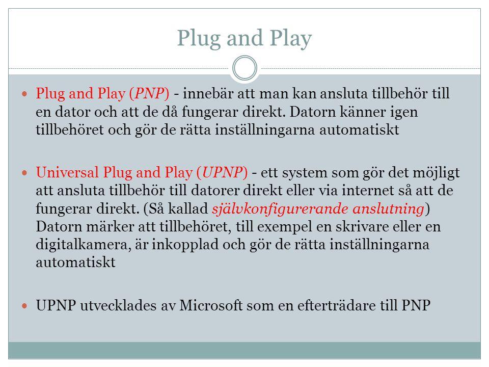 Plug and Play Plug and Play (PNP) - innebär att man kan ansluta tillbehör till en dator och att de då fungerar direkt. Datorn känner igen tillbehöret