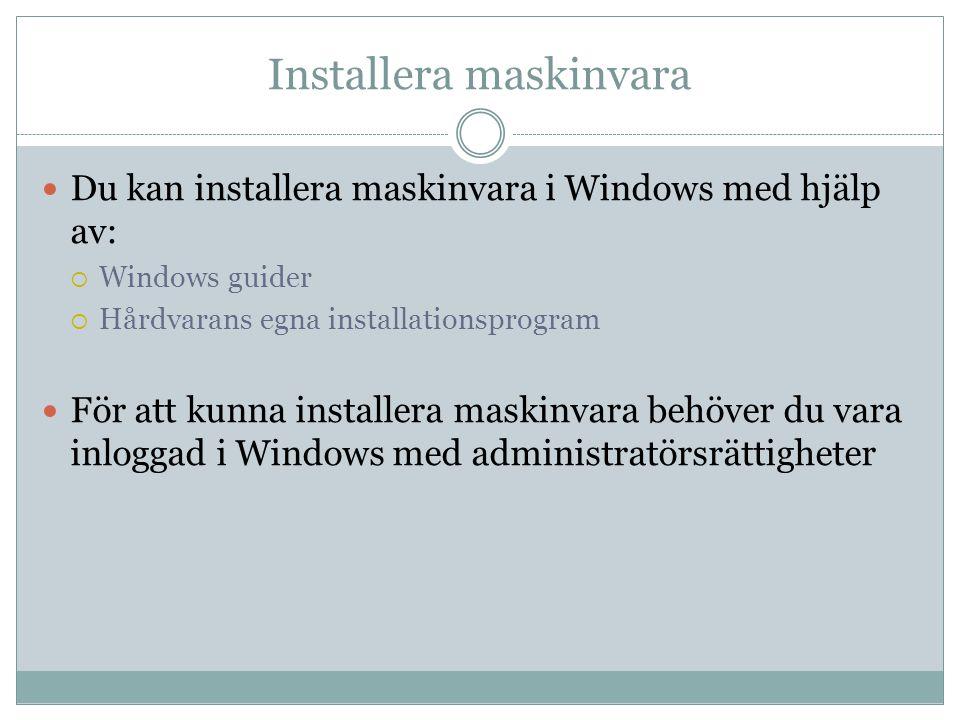 Installera maskinvara Du kan installera maskinvara i Windows med hjälp av:  Windows guider  Hårdvarans egna installationsprogram För att kunna insta