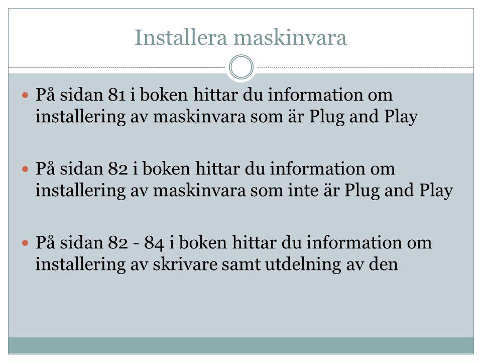 Installera maskinvara På sidan 81 i boken hittar du information om installering av maskinvara som är Plug and Play På sidan 82 i boken hittar du infor