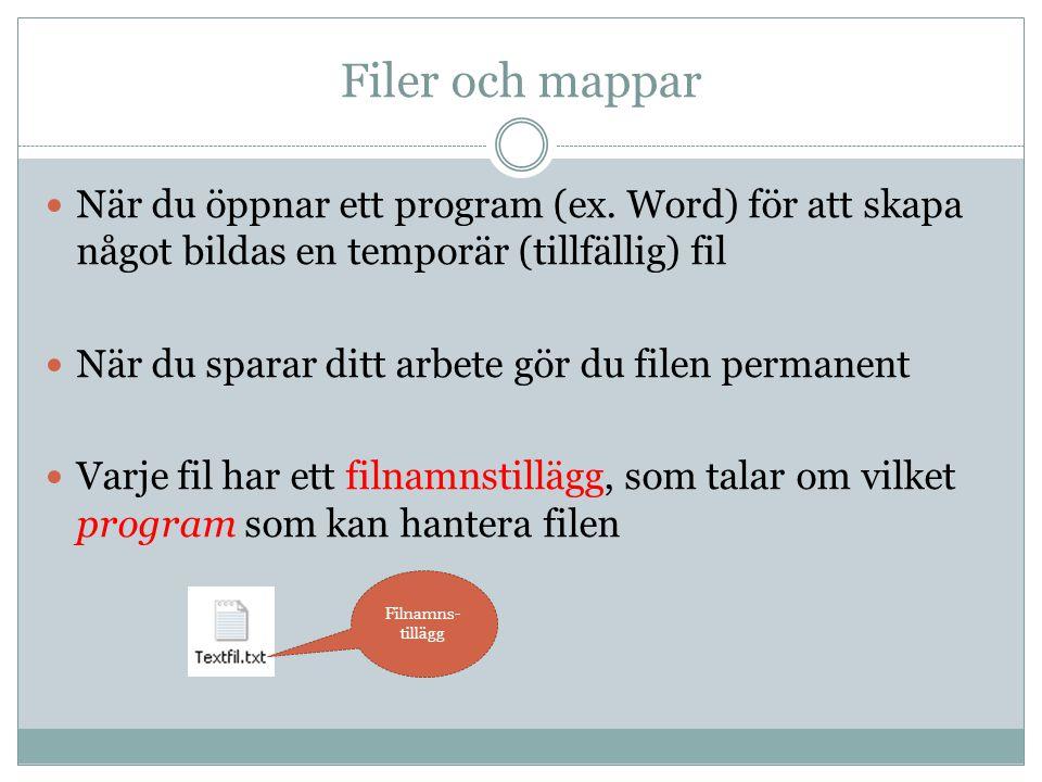 Filer och mappar När du öppnar ett program (ex. Word) för att skapa något bildas en temporär (tillfällig) fil När du sparar ditt arbete gör du filen p