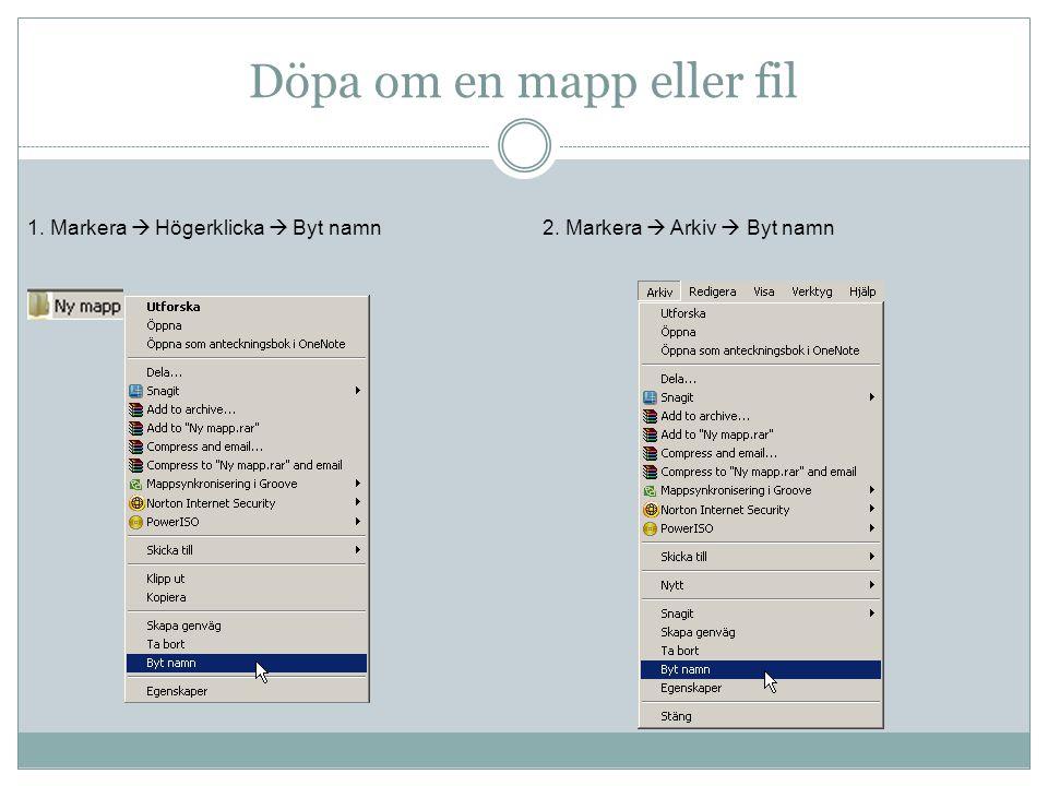 Döpa om en mapp eller fil 1. Markera  Högerklicka  Byt namn2. Markera  Arkiv  Byt namn