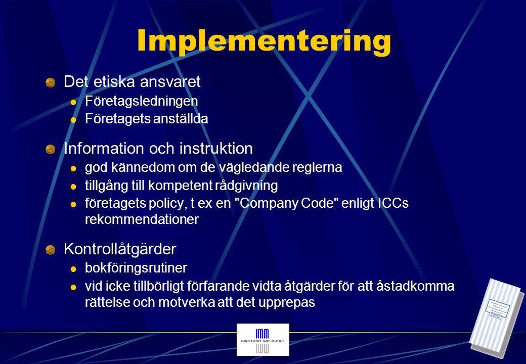 Implementering Externa initiativ etablera kontakter med affärsförbindelser, andra företag inom branschen och näringslivsorganisationer för samarbete med att motverka användande av icke tillbörliga förmåner Insatser från de anställda låta sig informeras om de vägledande reglernas innehåll och tolkning samt om det egna företagets kompletterande anvisningar i tveksamma fall ta kontakt med företagets rådgivare