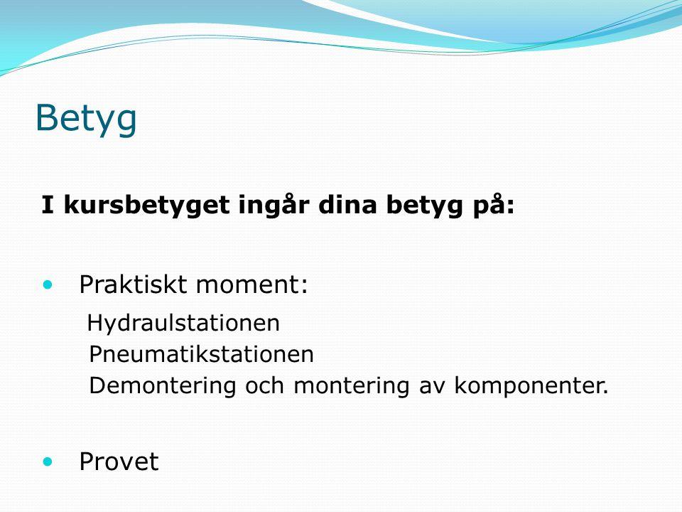 Betyg I kursbetyget ingår dina betyg på: Praktiskt moment: Hydraulstationen Pneumatikstationen Demontering och montering av komponenter.