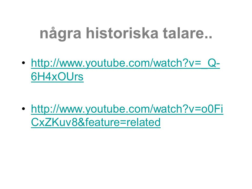 några historiska talare.. http://www.youtube.com/watch?v=_Q- 6H4xOUrshttp://www.youtube.com/watch?v=_Q- 6H4xOUrs http://www.youtube.com/watch?v=o0Fi C