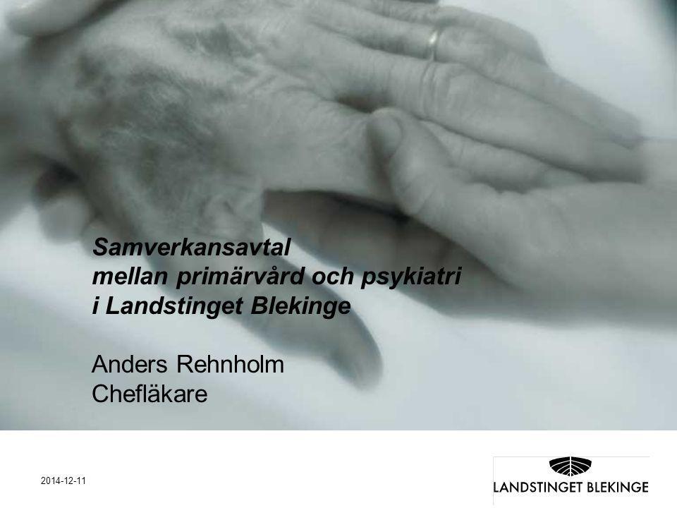 1 2014-12-11 Samverkansavtal mellan primärvård och psykiatri i Landstinget Blekinge Anders Rehnholm Chefläkare