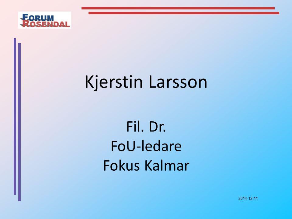 2014-12-11 Kjerstin Larsson Fil. Dr. FoU-ledare Fokus Kalmar