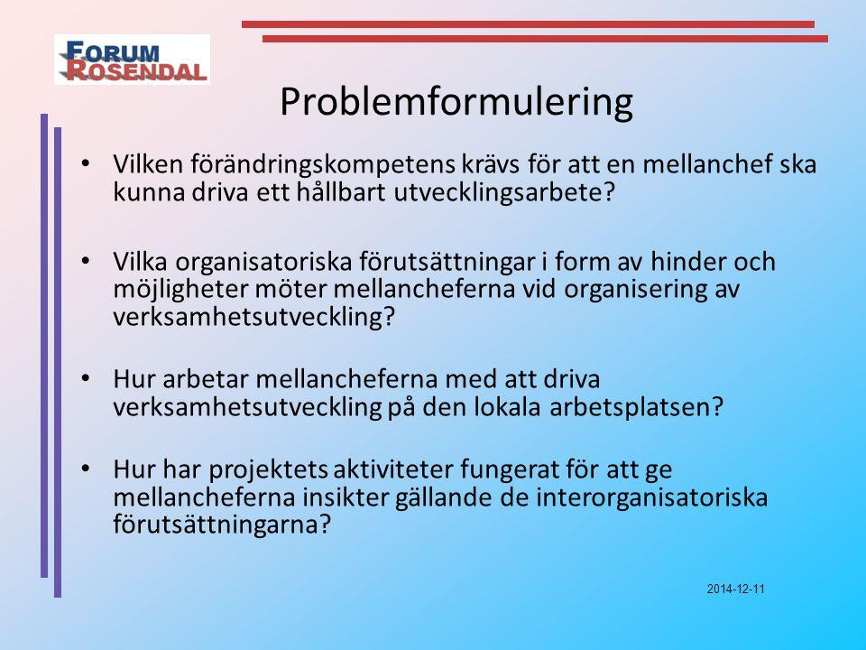 2014-12-11 Problemformulering Vilken förändringskompetens krävs för att en mellanchef ska kunna driva ett hållbart utvecklingsarbete.