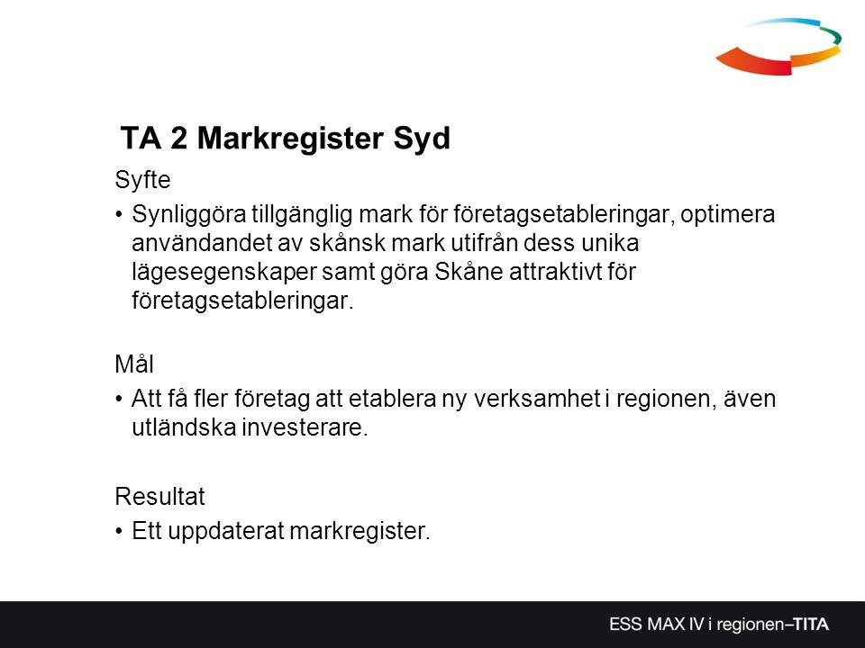 TA 2 Markregister Syd Syfte Synliggöra tillgänglig mark för företagsetableringar, optimera användandet av skånsk mark utifrån dess unika lägesegenskap