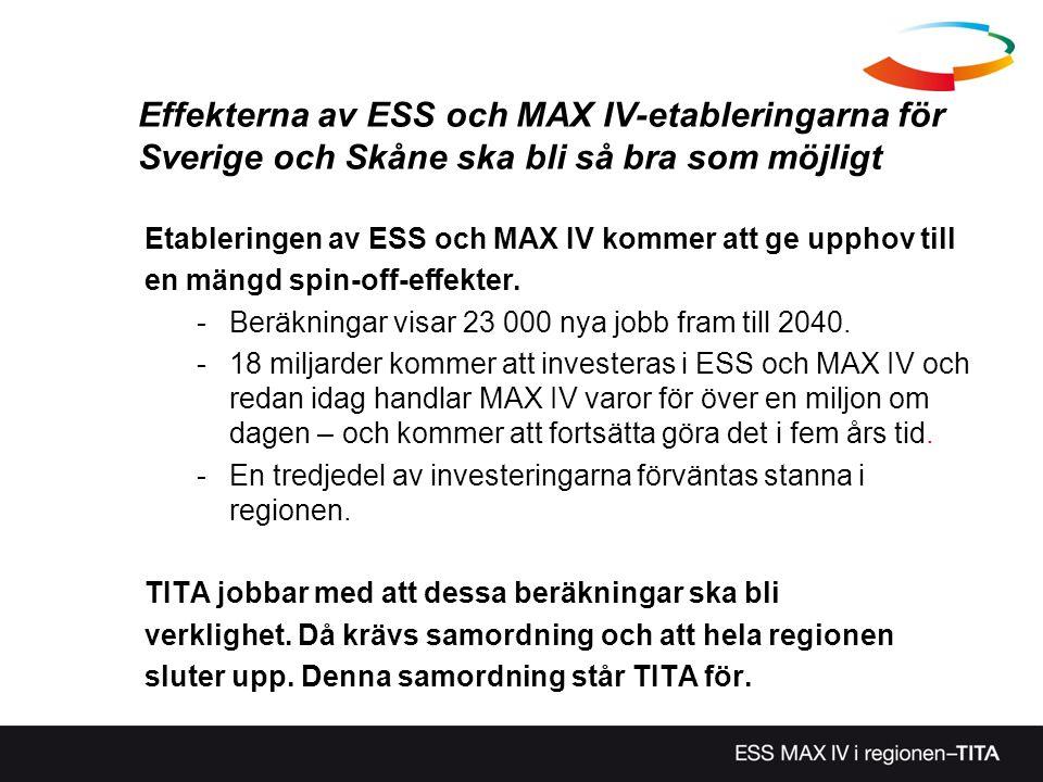 Effekterna av ESS och MAX IV-etableringarna för Sverige och Skåne ska bli så bra som möjligt Etableringen av ESS och MAX IV kommer att ge upphov till
