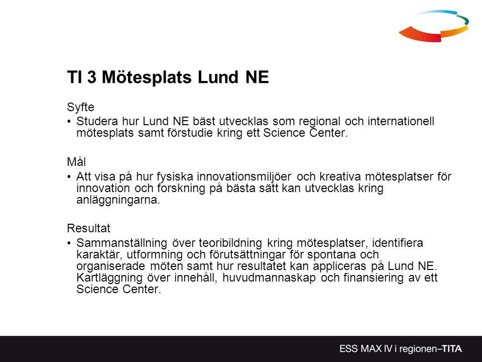 TI 3 Mötesplats Lund NE Syfte Studera hur Lund NE bäst utvecklas som regional och internationell mötesplats samt förstudie kring ett Science Center. M