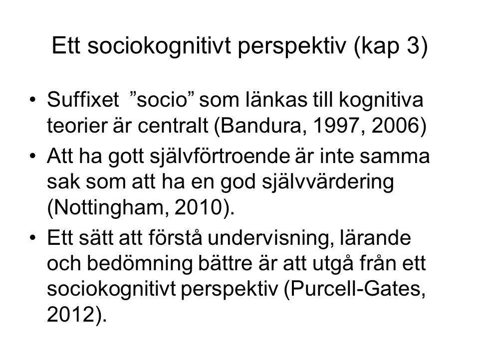 Ett sociokognitivt perspektiv (kap 3) Suffixet socio som länkas till kognitiva teorier är centralt (Bandura, 1997, 2006) Att ha gott självförtroende är inte samma sak som att ha en god självvärdering (Nottingham, 2010).
