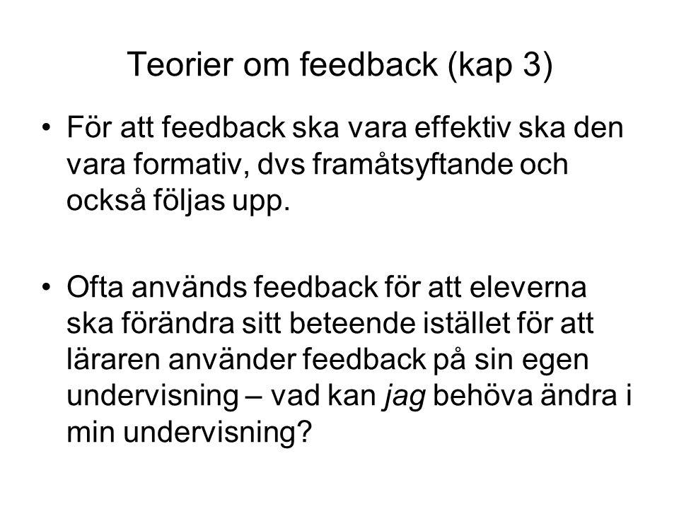 Teorier om feedback (kap 3) För att feedback ska vara effektiv ska den vara formativ, dvs framåtsyftande och också följas upp. Ofta används feedback f