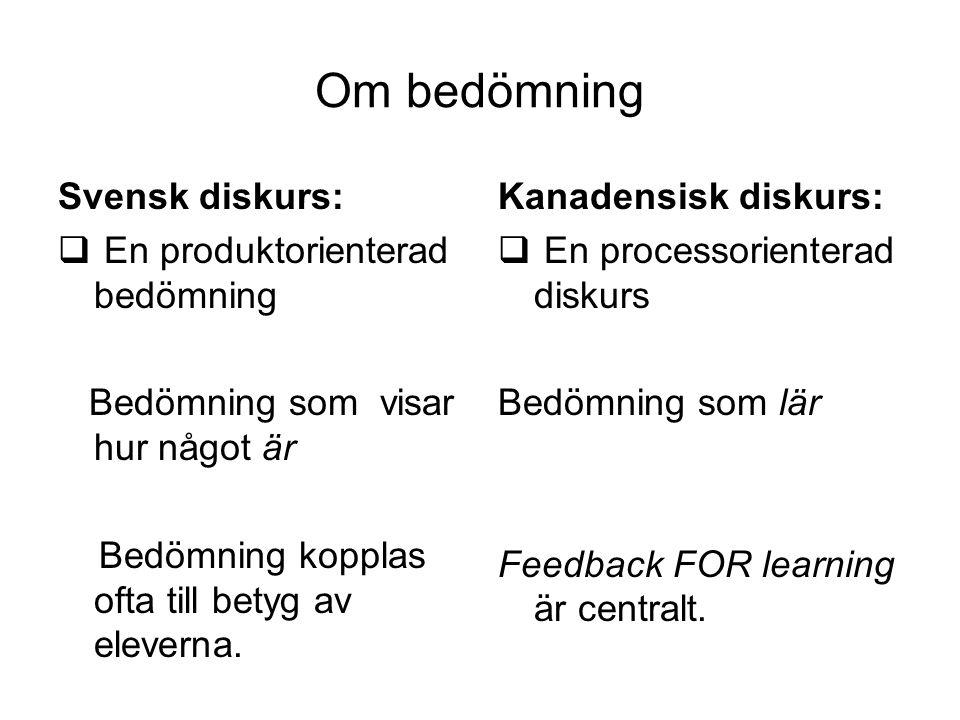 Om bedömning Svensk diskurs:  En produktorienterad bedömning Bedömning som visar hur något är Bedömning kopplas ofta till betyg av eleverna. Kanadens