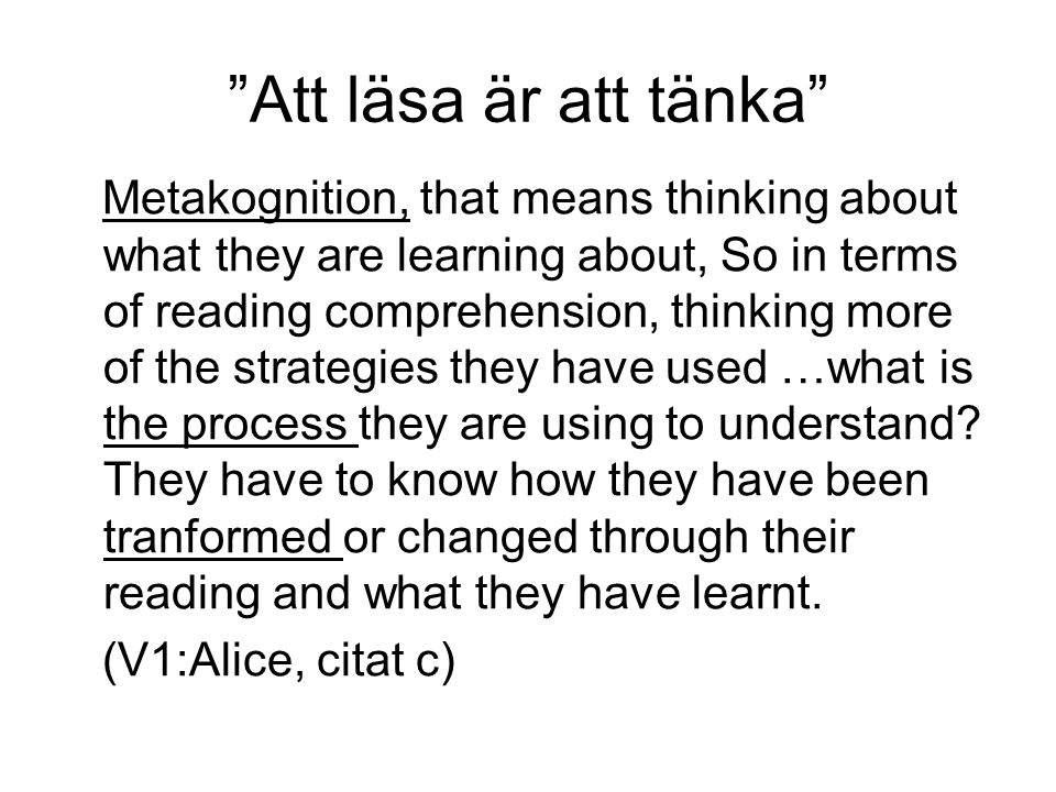 """Att läsa är att tänka"" Metakognition, that means thinking about what they are learning about, So in terms of reading comprehension, thinking more of"