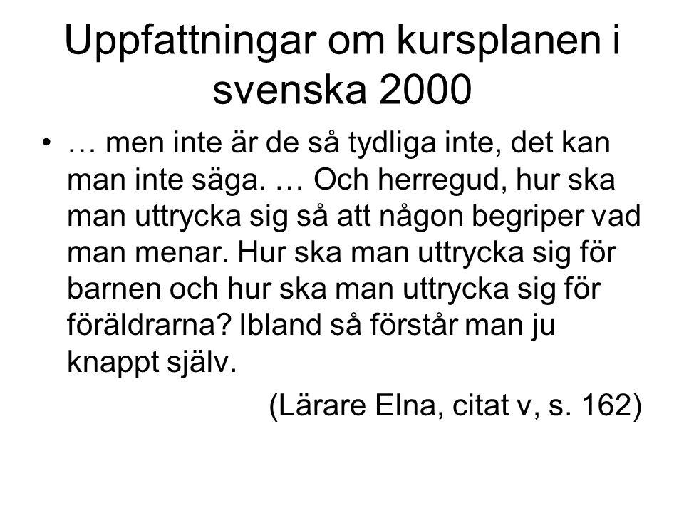 Uppfattningar om kursplanen i svenska 2000 … men inte är de så tydliga inte, det kan man inte säga. … Och herregud, hur ska man uttrycka sig så att nå