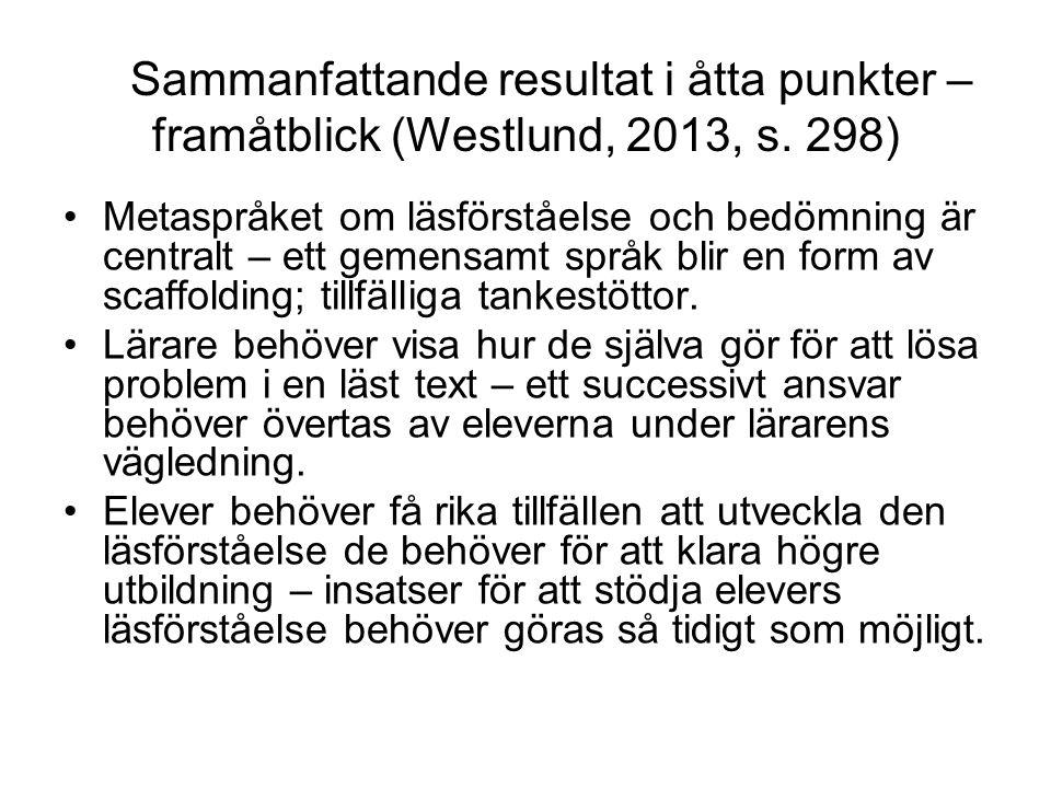 Sammanfattande resultat i åtta punkter – framåtblick (Westlund, 2013, s. 298) Metaspråket om läsförståelse och bedömning är centralt – ett gemensamt s