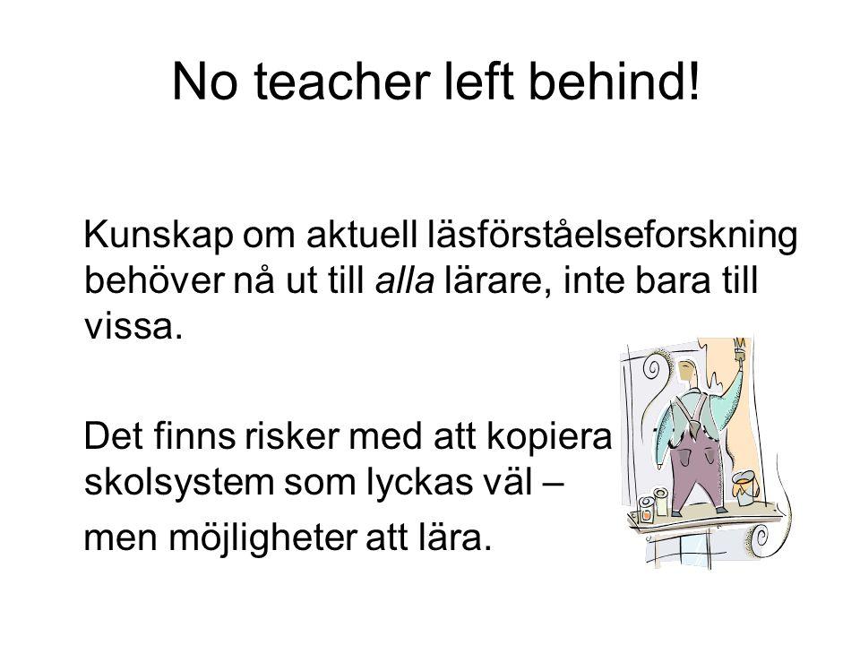 No teacher left behind! Kunskap om aktuell läsförståelseforskning behöver nå ut till alla lärare, inte bara till vissa. Det finns risker med att kopie