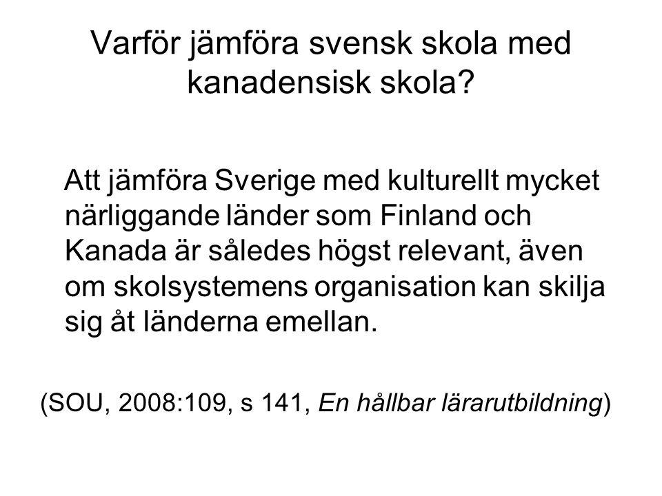 Varför jämföra svensk skola med kanadensisk skola? Att jämföra Sverige med kulturellt mycket närliggande länder som Finland och Kanada är således högs