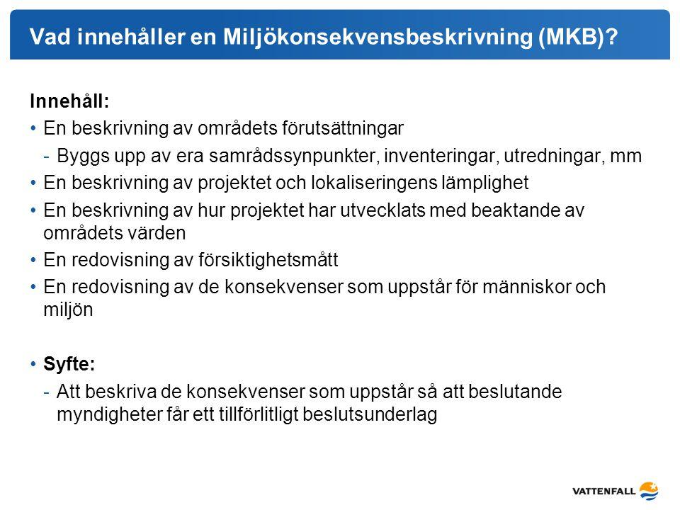 Vad innehåller en Miljökonsekvensbeskrivning (MKB)? Innehåll: En beskrivning av områdets förutsättningar -Byggs upp av era samrådssynpunkter, inventer