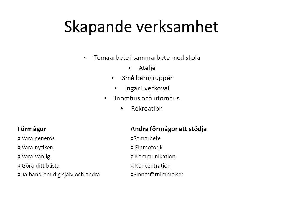Skapande verksamhet Temaarbete i sammarbete med skola Ateljé Små barngrupper Ingår i veckoval Inomhus och utomhus Rekreation FörmågorAndra förmågor at