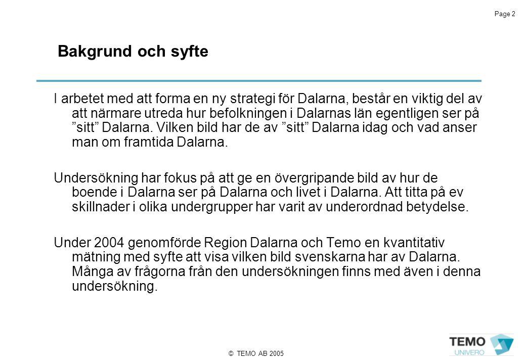 Page 2 © TEMO AB 2005 Bakgrund och syfte I arbetet med att forma en ny strategi för Dalarna, består en viktig del av att närmare utreda hur befolkningen i Dalarnas län egentligen ser på sitt Dalarna.