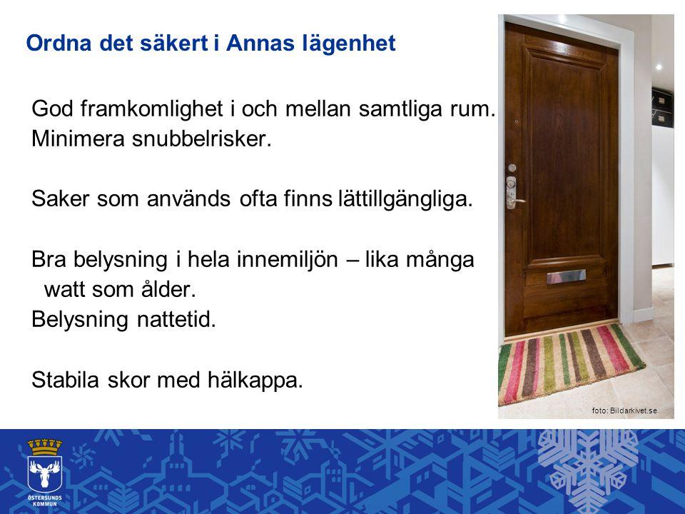 Ordna det säkert i Annas lägenhet God framkomlighet i och mellan samtliga rum. Minimera snubbelrisker. Saker som används ofta finns lättillgängliga. B