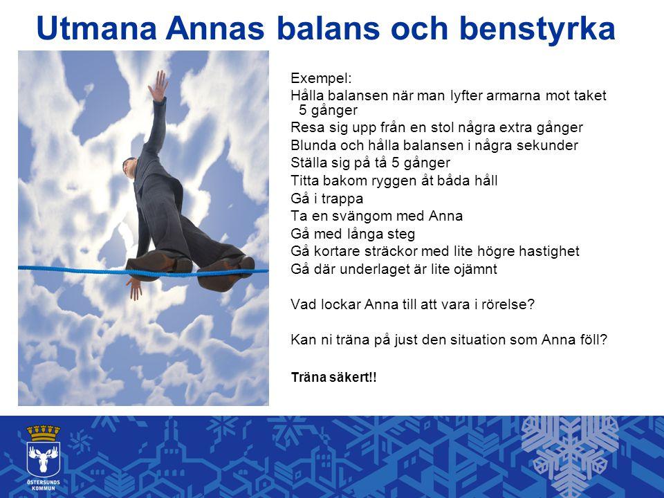 Exempel: Hålla balansen när man lyfter armarna mot taket 5 gånger Resa sig upp från en stol några extra gånger Blunda och hålla balansen i några sekun