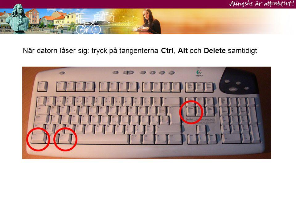 När datorn låser sig: tryck på tangenterna Ctrl, Alt och Delete samtidigt