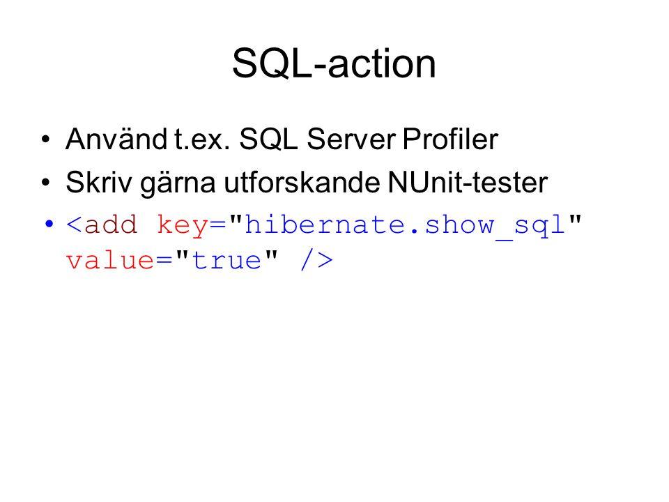 SQL-action Använd t.ex. SQL Server Profiler Skriv gärna utforskande NUnit-tester