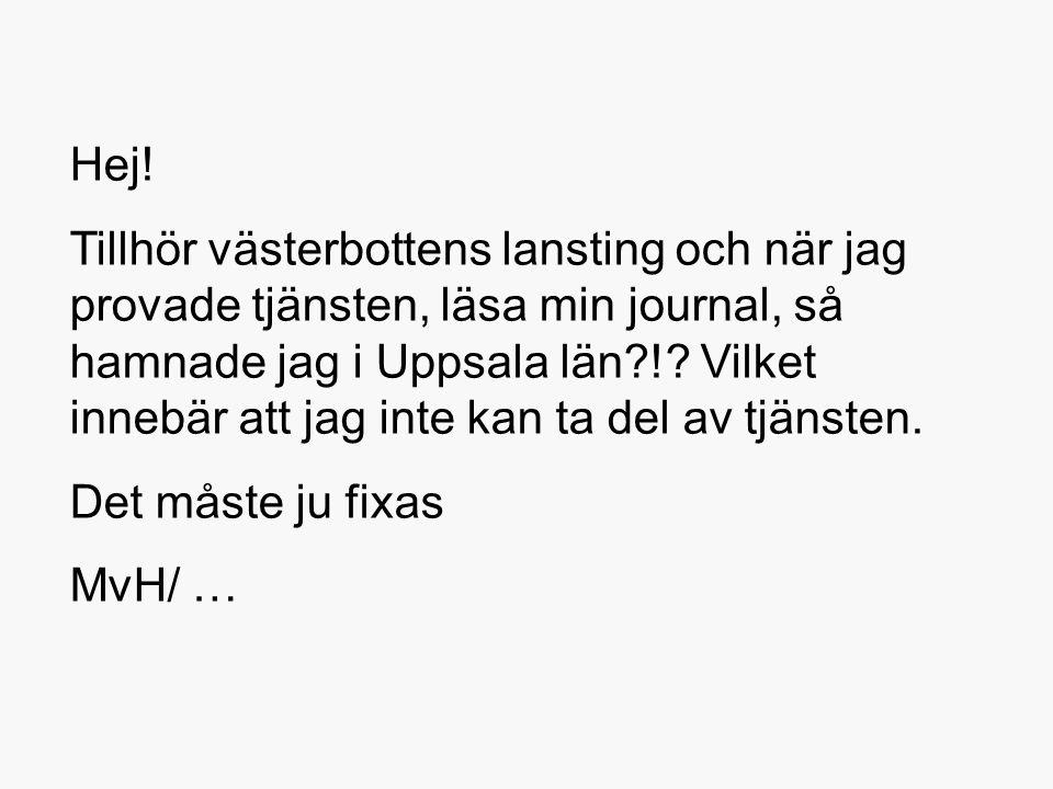 Hej! Tillhör västerbottens lansting och när jag provade tjänsten, läsa min journal, så hamnade jag i Uppsala län?!? Vilket innebär att jag inte kan ta