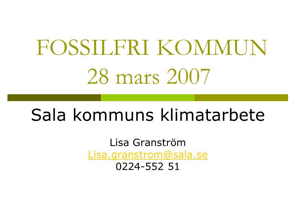 FOSSILFRI KOMMUN 28 mars 2007 Sala kommuns klimatarbete Lisa Granström Lisa.granstrom@sala.se 0224-552 51