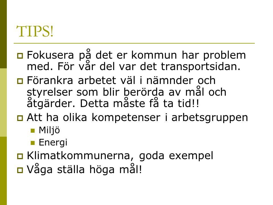 TIPS!  Fokusera på det er kommun har problem med. För vår del var det transportsidan.  Förankra arbetet väl i nämnder och styrelser som blir berörda
