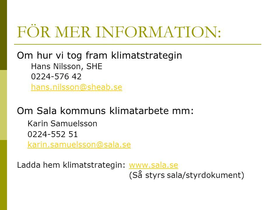 FÖR MER INFORMATION: Om hur vi tog fram klimatstrategin Hans Nilsson, SHE 0224-576 42 hans.nilsson@sheab.se Om Sala kommuns klimatarbete mm: Karin Samuelsson 0224-552 51 karin.samuelsson@sala.se Ladda hem klimatstrategin: www.sala.sewww.sala.se (Så styrs sala/styrdokument)