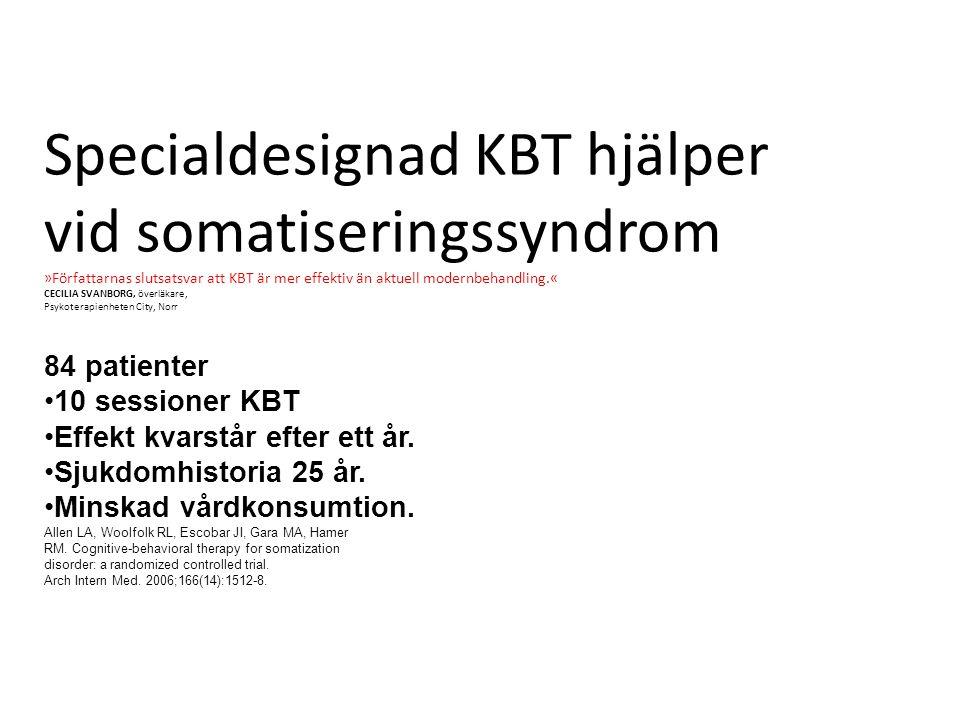 Specialdesignad KBT hjälper vid somatiseringssyndrom »Författarnas slutsatsvar att KBT är mer effektiv än aktuell modernbehandling.« CECILIA SVANBORG, överläkare, Psykoterapienheten City, Norr 84 patienter 10 sessioner KBT Effekt kvarstår efter ett år.